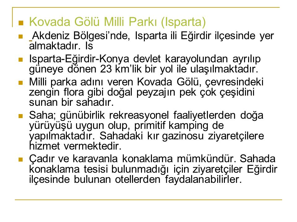 Kovada Gölü Milli Parkı (Isparta) Akdeniz Bölgesi'nde, Isparta ili Eğirdir ilçesinde yer almaktadır. Is Isparta-Eğirdir-Konya devlet karayolundan ayrı