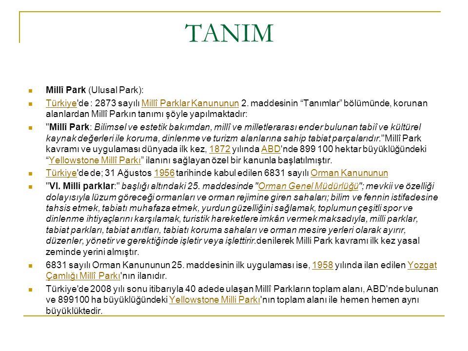 """TANIM Millî Park (Ulusal Park): Türkiye'de : 2873 sayılı Millî Parklar Kanununun 2. maddesinin """"Tanımlar"""" bölümünde, korunan alanlardan Millî Parkın t"""