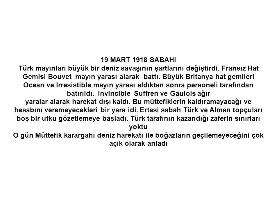 19 MART 1918 SABAHI Türk mayınları büyük bir deniz savaşının şartlarını değiştirdi.