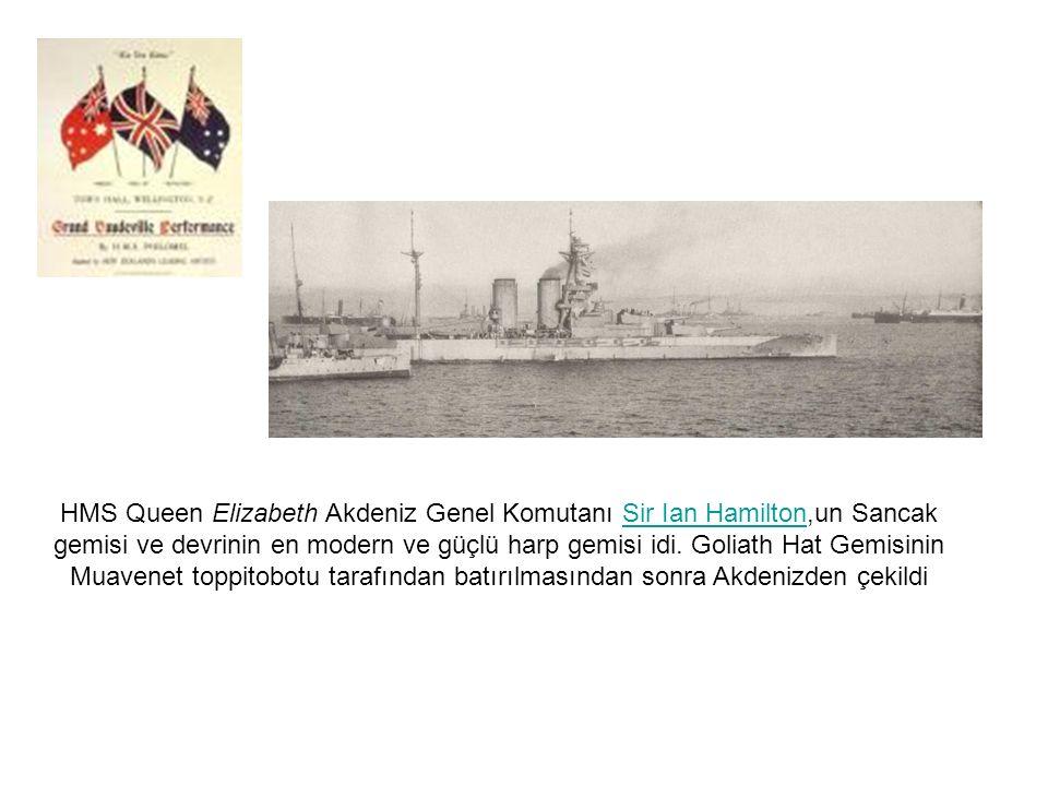 HMS Queen Elizabeth Akdeniz Genel Komutanı Sir Ian Hamilton,un Sancak gemisi ve devrinin en modern ve güçlü harp gemisi idi.