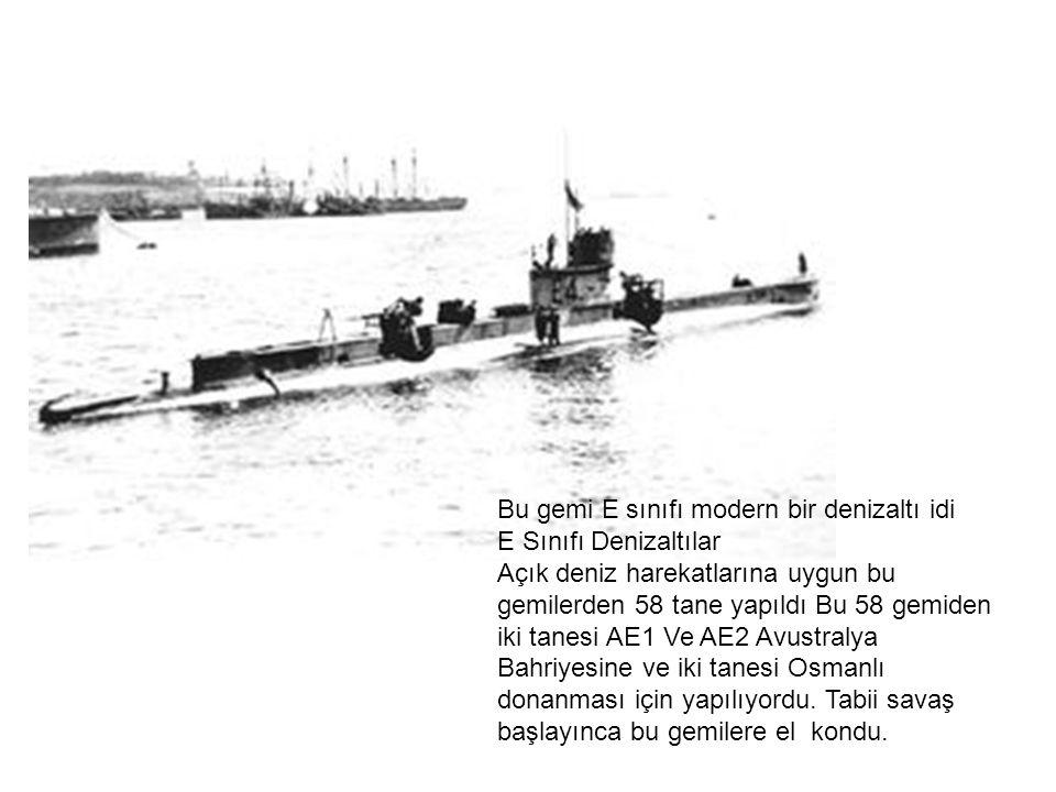 Bu gemi E sınıfı modern bir denizaltı idi E Sınıfı Denizaltılar Açık deniz harekatlarına uygun bu gemilerden 58 tane yapıldı Bu 58 gemiden iki tanesi AE1 Ve AE2 Avustralya Bahriyesine ve iki tanesi Osmanlı donanması için yapılıyordu.