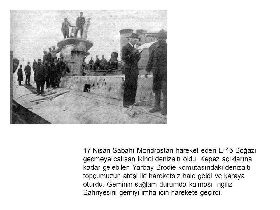 17 Nisan Sabahı Mondrostan hareket eden E-15 Boğazı geçmeye çalışan ikinci denizaltı oldu.