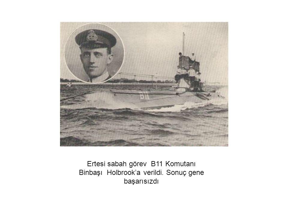 Ertesi sabah görev B11 Komutanı Binbaşı Holbrook'a verildi. Sonuç gene başarısızdı