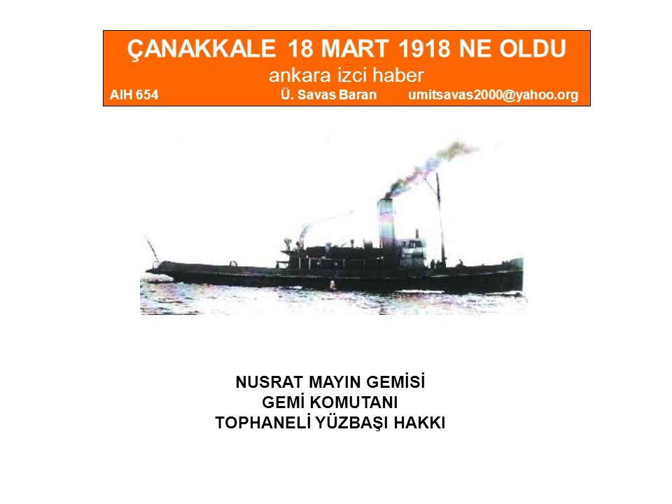 NUSRAT MAYIN GEMİSİ GEMİ KOMUTANI TOPHANELİ YÜZBAŞI HAKKI ÇANAKKALE 18 MART 1918 NE OLDU ankara izci haber AIH 654 Ü.