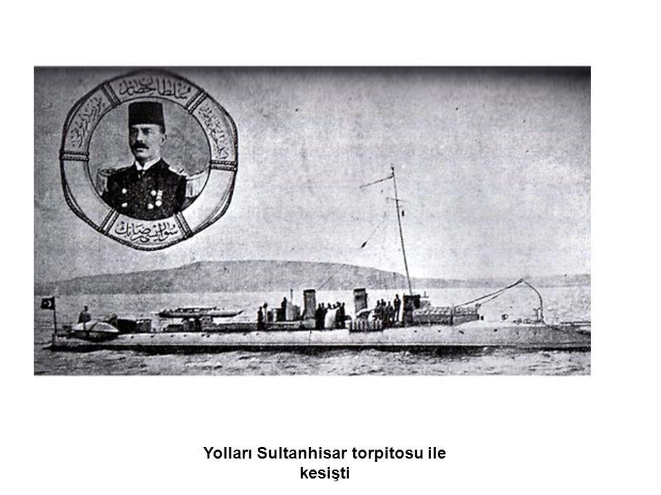 Yolları Sultanhisar torpitosu ile kesişti