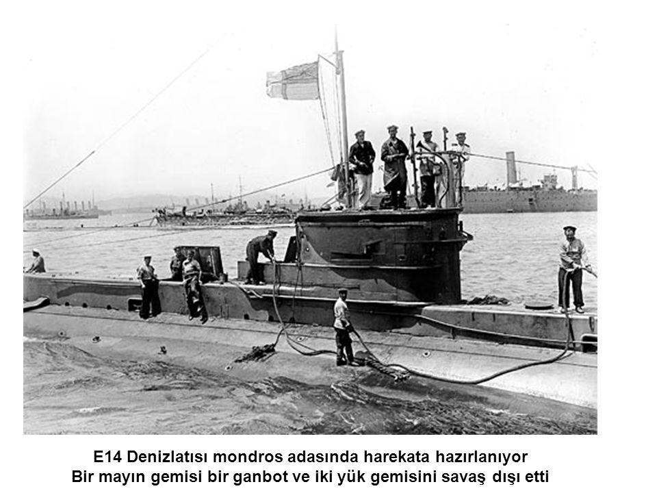 E14 Denizlatısı mondros adasında harekata hazırlanıyor Bir mayın gemisi bir ganbot ve iki yük gemisini savaş dışı etti