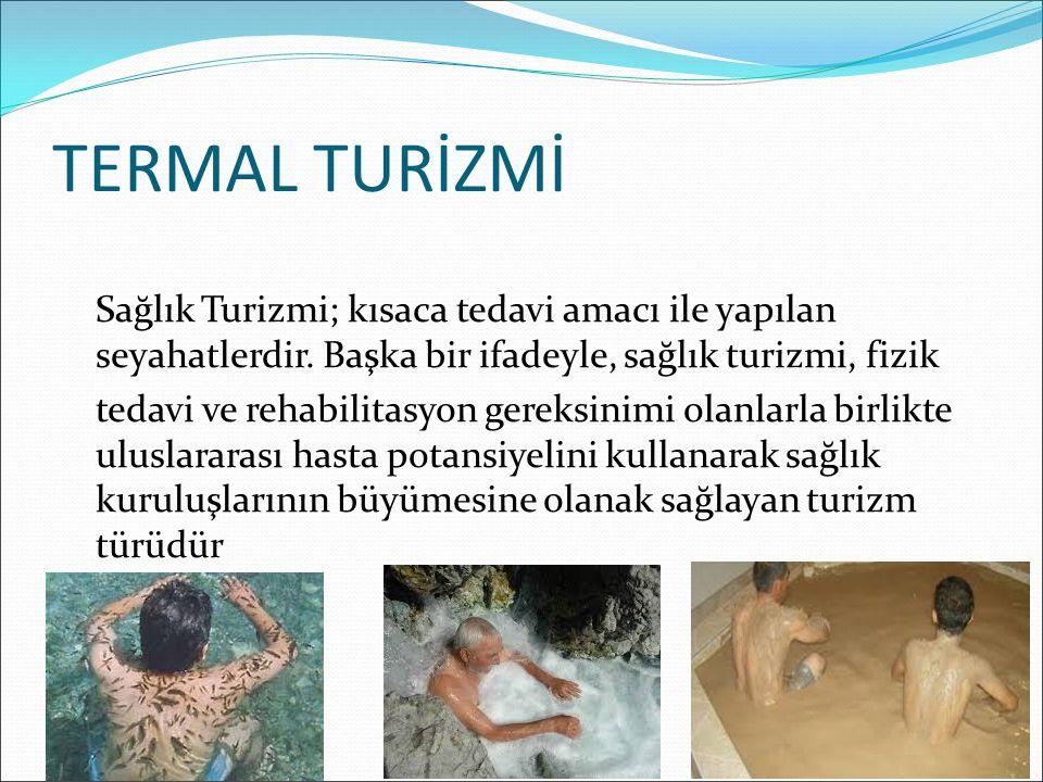 TERMAL TURİZMİ Sağlık Turizmi; kısaca tedavi amacı ile yapılan seyahatlerdir. Başka bir ifadeyle, sağlık turizmi, fizik tedavi ve rehabilitasyon gerek