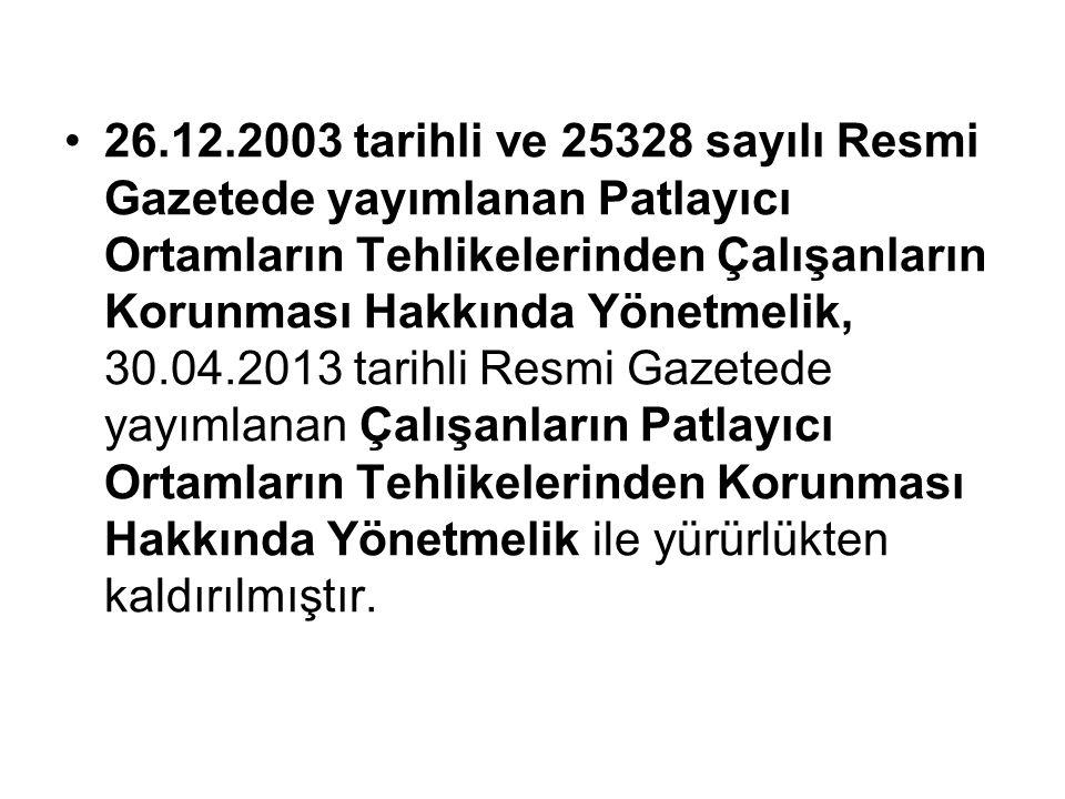 26.12.2003 tarihli ve 25328 sayılı Resmi Gazetede yayımlanan Patlayıcı Ortamların Tehlikelerinden Çalışanların Korunması Hakkında Yönetmelik, 30.04.2013 tarihli Resmi Gazetede yayımlanan Çalışanların Patlayıcı Ortamların Tehlikelerinden Korunması Hakkında Yönetmelik ile yürürlükten kaldırılmıştır.