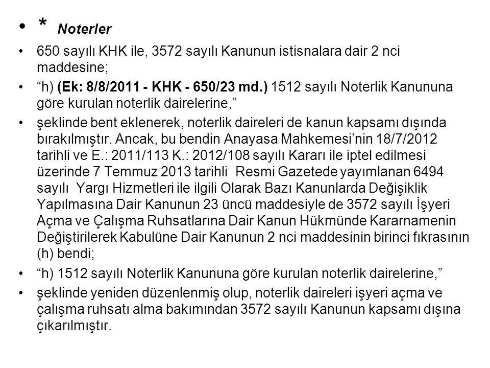 * Noterler 650 sayılı KHK ile, 3572 sayılı Kanunun istisnalara dair 2 nci maddesine; h) (Ek: 8/8/2011 - KHK - 650/23 md.) 1512 sayılı Noterlik Kanununa göre kurulan noterlik dairelerine, şeklinde bent eklenerek, noterlik daireleri de kanun kapsamı dışında bırakılmıştır.