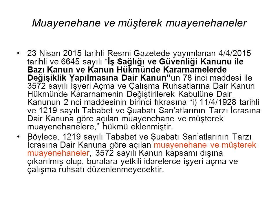 Muayenehane ve müşterek muayenehaneler 23 Nisan 2015 tarihli Resmi Gazetede yayımlanan 4/4/2015 tarihli ve 6645 sayılı İş Sağlığı ve Güvenliği Kanunu ile Bazı Kanun ve Kanun Hükmünde Kararnamelerde Değişiklik Yapılmasına Dair Kanun un 78 inci maddesi ile 3572 sayılı İşyeri Açma ve Çalışma Ruhsatlarına Dair Kanun Hükmünde Kararnamenin Değiştirilerek Kabulüne Dair Kanunun 2 nci maddesinin birinci fıkrasına i) 11/4/1928 tarihli ve 1219 sayılı Tababet ve Şuabatı San'atlarının Tarzı İcrasına Dair Kanuna göre açılan muayenehane ve müşterek muayenehanelere, hükmü eklenmiştir.