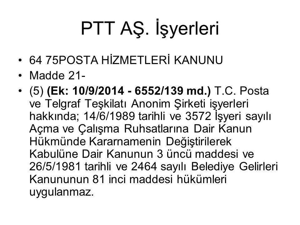 PTT AŞ.İşyerleri 64 75POSTA HİZMETLERİ KANUNU Madde 21- (5) (Ek: 10/9/2014 - 6552/139 md.) T.C.