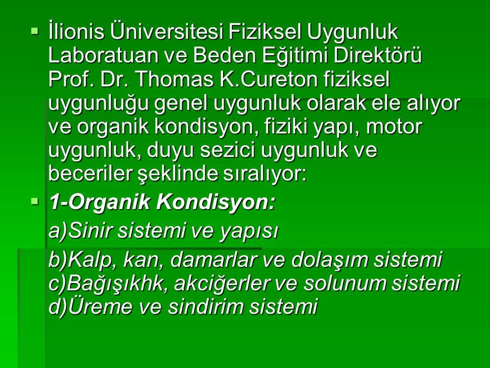  İlionis Üniversitesi Fiziksel Uygunluk Laboratuan ve Beden Eğitimi Direktörü Prof. Dr. Thomas K.Cureton fiziksel uygunluğu genel uygunluk olarak ele