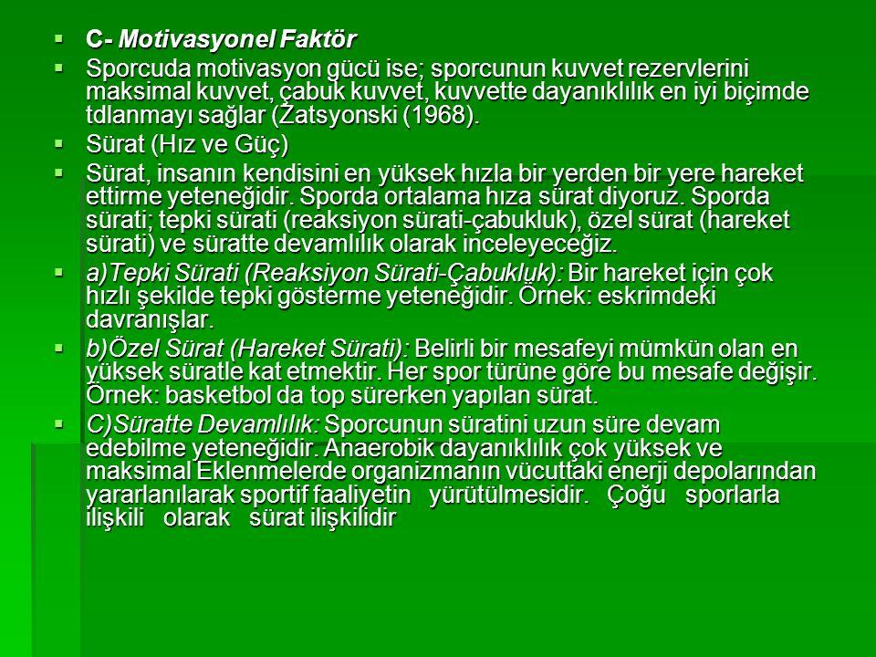  C- Motivasyonel Faktör  Sporcuda motivasyon gücü ise; sporcunun kuvvet rezervlerini maksimal kuvvet, çabuk kuvvet, kuvvette dayanıklılık en iyi biç