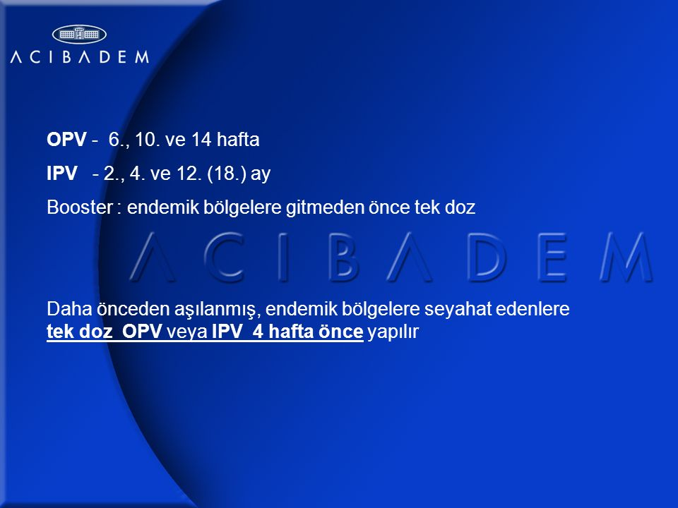 OPV - 6., 10. ve 14 hafta IPV - 2., 4. ve 12.