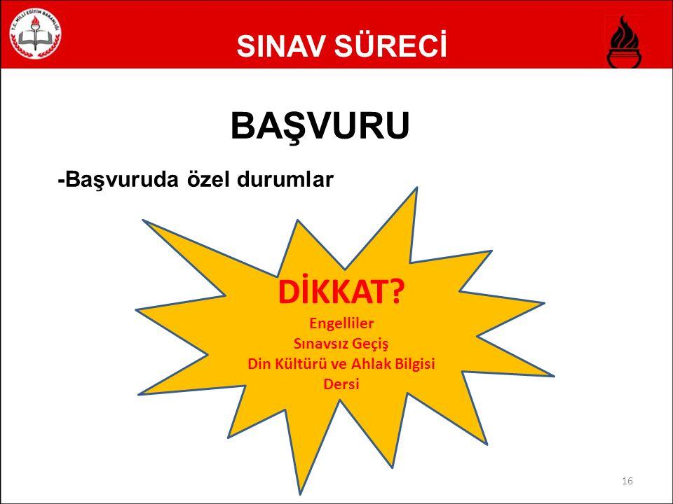 SINAV SÜRECİ BAŞVURU -Başvuruda özel durumlar 16 DİKKAT.