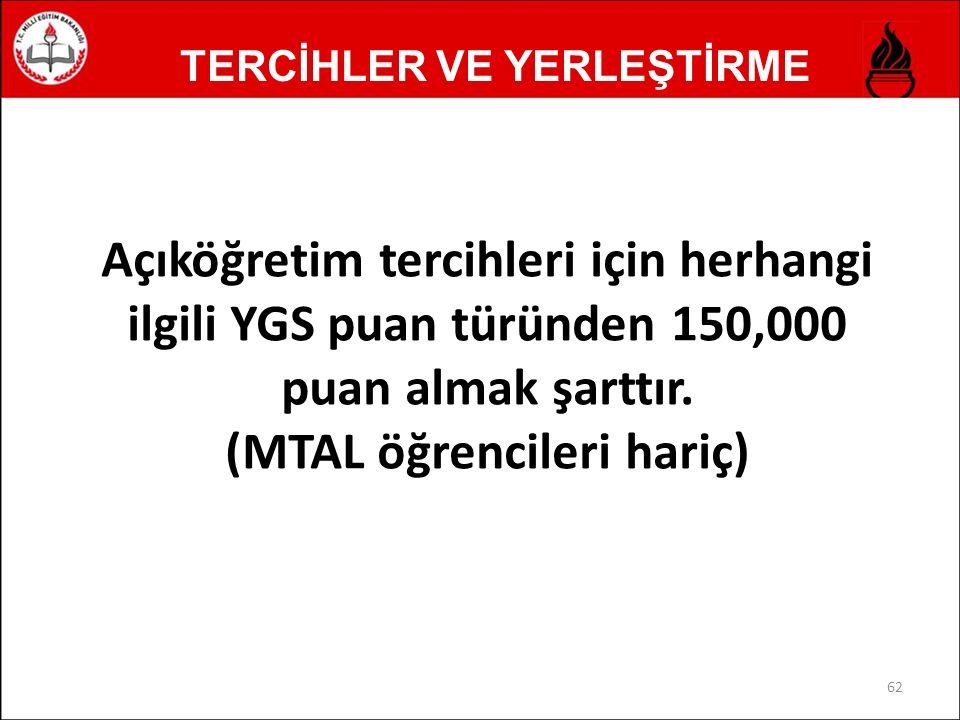TERCİHLER VE YERLEŞTİRME Açıköğretim tercihleri için herhangi ilgili YGS puan türünden 150,000 puan almak şarttır.