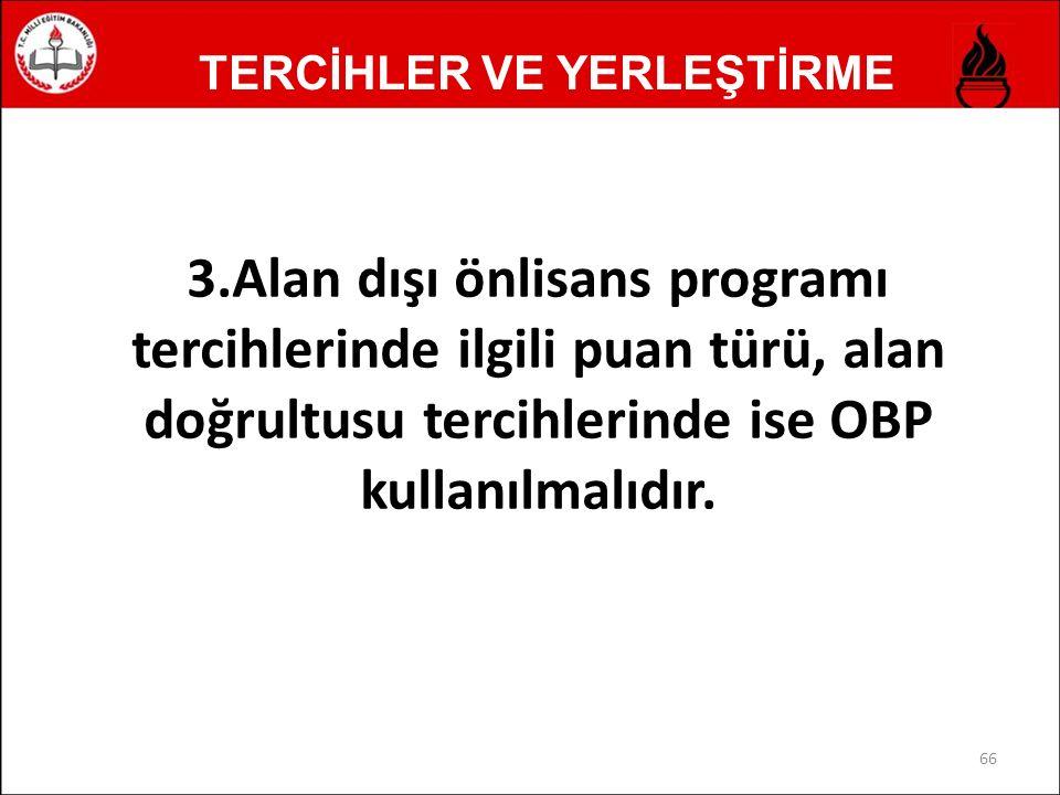 TERCİHLER VE YERLEŞTİRME 3.Alan dışı önlisans programı tercihlerinde ilgili puan türü, alan doğrultusu tercihlerinde ise OBP kullanılmalıdır.