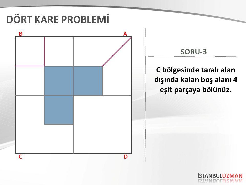 AB CD C bölgesinde taralı alan dışında kalan boş alanı 4 eşit parçaya bölünüz. SORU-3