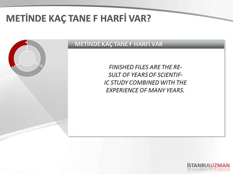 METİNDE KAÇ TANE F HARFİ VAR FINISHED FILES ARE THE RE- SULT OF YEARS OF SCIENTIF- IC STUDY COMBINED WITH THE EXPERIENCE OF MANY YEARS.
