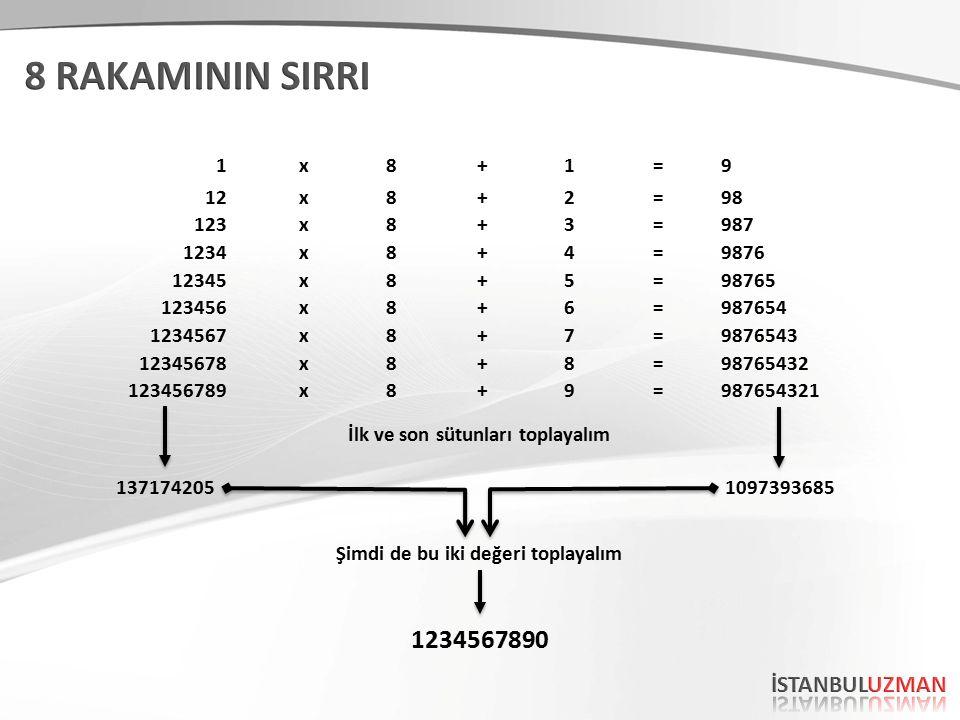 1x8+1=9 12x8+2=98 123x8+3=987 1234x8+4=9876 12345x8+5=98765 123456x8+6=987654 1234567x8+7=9876543 12345678x8+8=98765432 123456789x8+9=987654321 1371742051097393685 Şimdi de bu iki değeri toplayalım İlk ve son sütunları toplayalım 1234567890