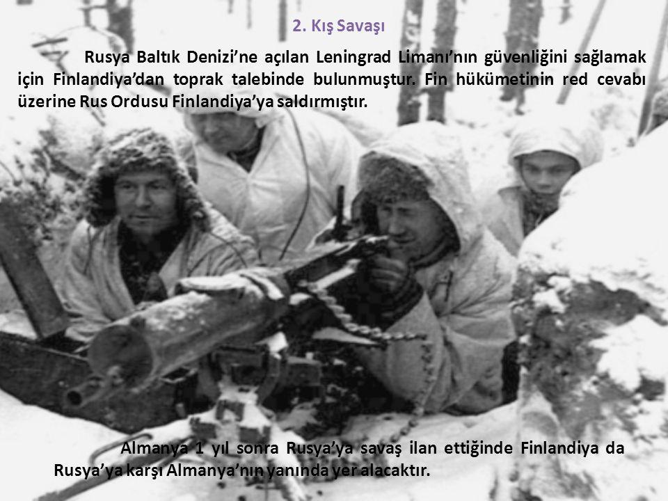 2. Kış Savaşı Rusya Baltık Denizi'ne açılan Leningrad Limanı'nın güvenliğini sağlamak için Finlandiya'dan toprak talebinde bulunmuştur. Fin hükümetini