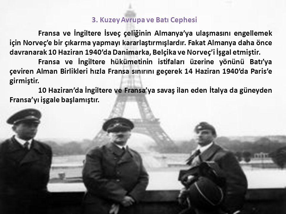 3. Kuzey Avrupa ve Batı Cephesi Fransa ve İngiltere İsveç çeliğinin Almanya'ya ulaşmasını engellemek için Norveç'e bir çıkarma yapmayı kararlaştırmışl