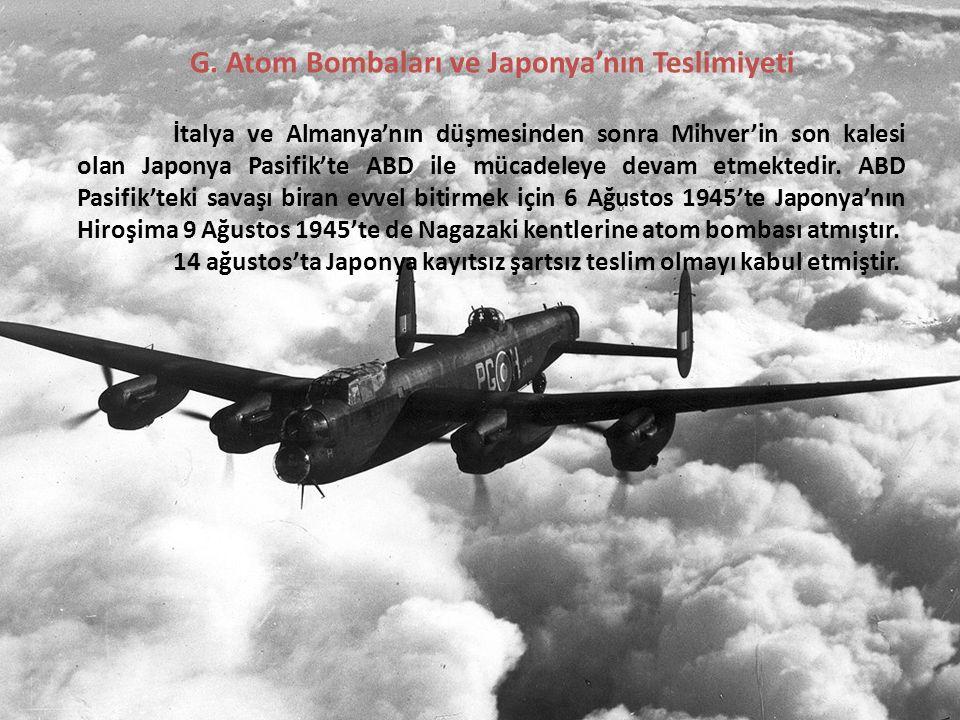 G. Atom Bombaları ve Japonya'nın Teslimiyeti İtalya ve Almanya'nın düşmesinden sonra Mihver'in son kalesi olan Japonya Pasifik'te ABD ile mücadeleye d