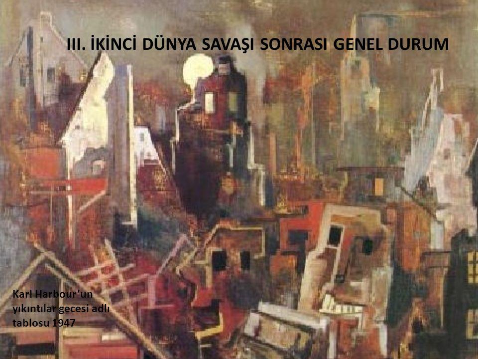 III. İKİNCİ DÜNYA SAVAŞI SONRASI GENEL DURUM Karl Harbour'un yıkıntılar gecesi adlı tablosu 1947