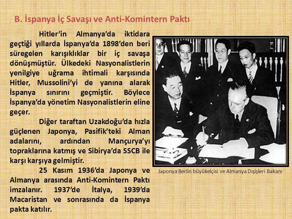 B. İspanya İç Savaşı ve Anti-Komintern Paktı Hitler'in Almanya'da iktidara geçtiği yıllarda İspanya'da 1898'den beri süregelen karışıklıklar bir iç sa