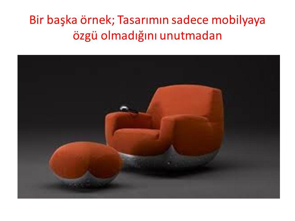 Bir başka örnek; Tasarımın sadece mobilyaya özgü olmadığını unutmadan