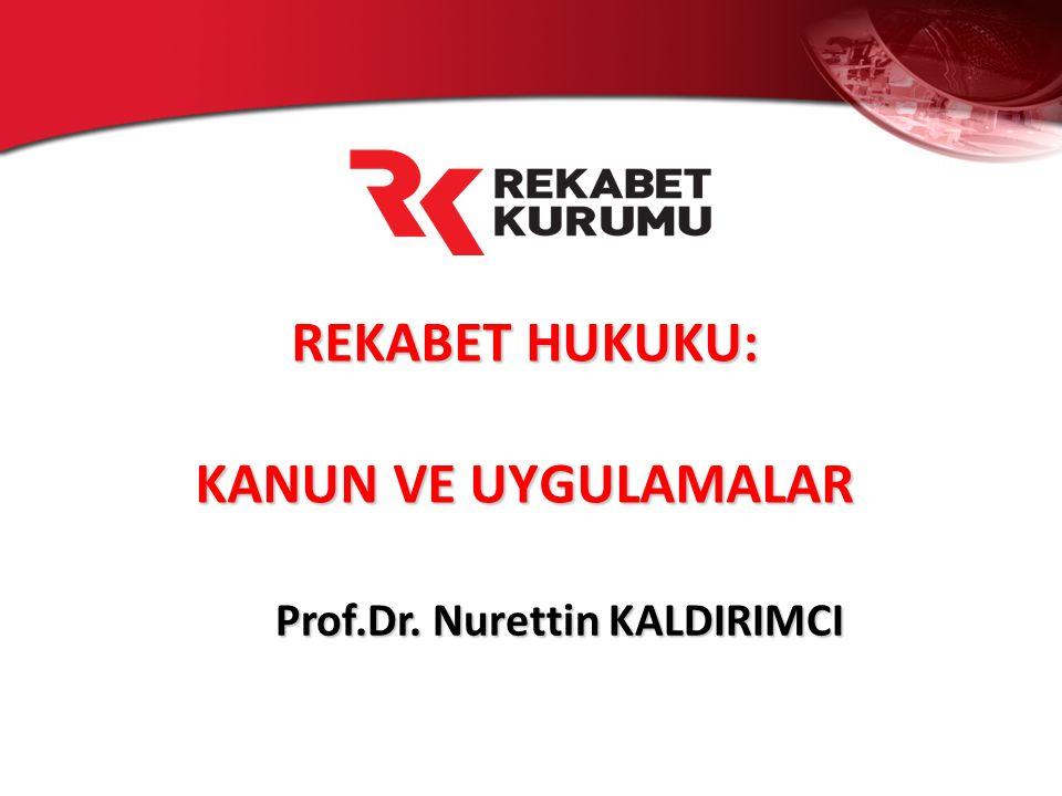 REKABET HUKUKU: KANUN VE UYGULAMALAR Prof.Dr. Nurettin KALDIRIMCI