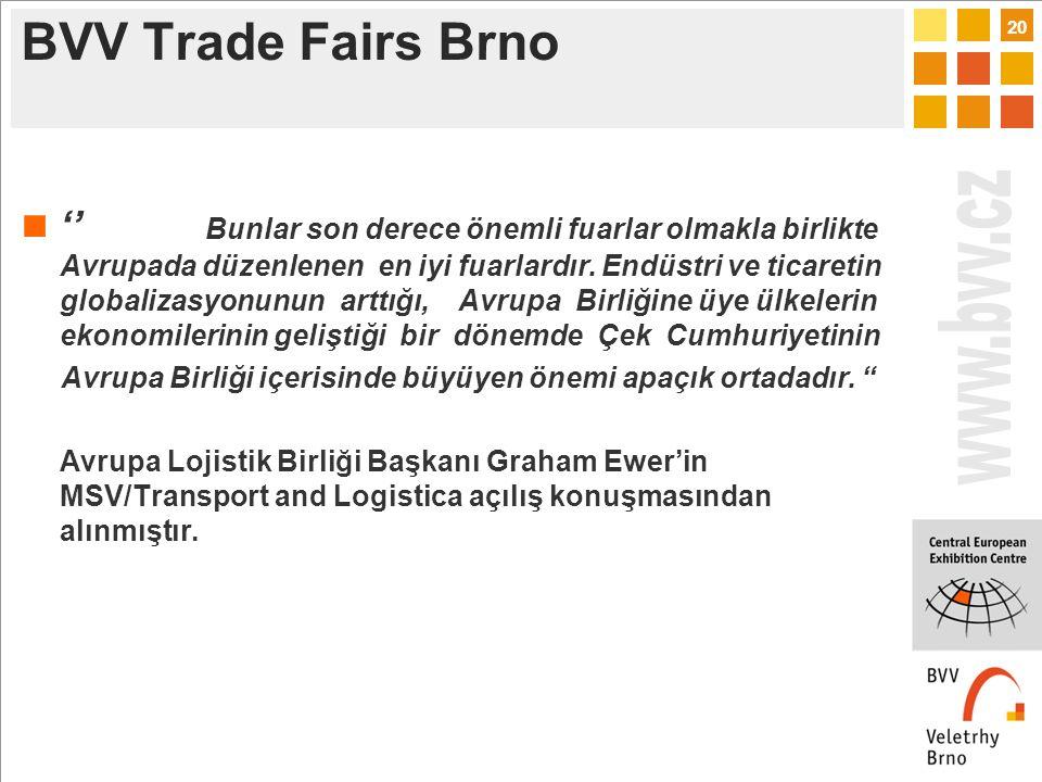 20 BVV Trade Fairs Brno '' Bunlar son derece önemli fuarlar olmakla birlikte Avrupada düzenlenen en iyi fuarlardır.