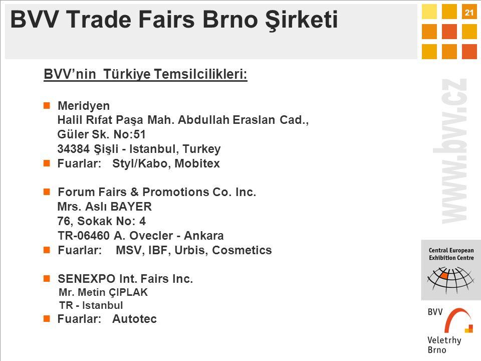 21 BVV Trade Fairs Brno Şirketi BVV'nin Türkiye Temsilcilikleri: Meridyen Halil Rıfat Paşa Mah.