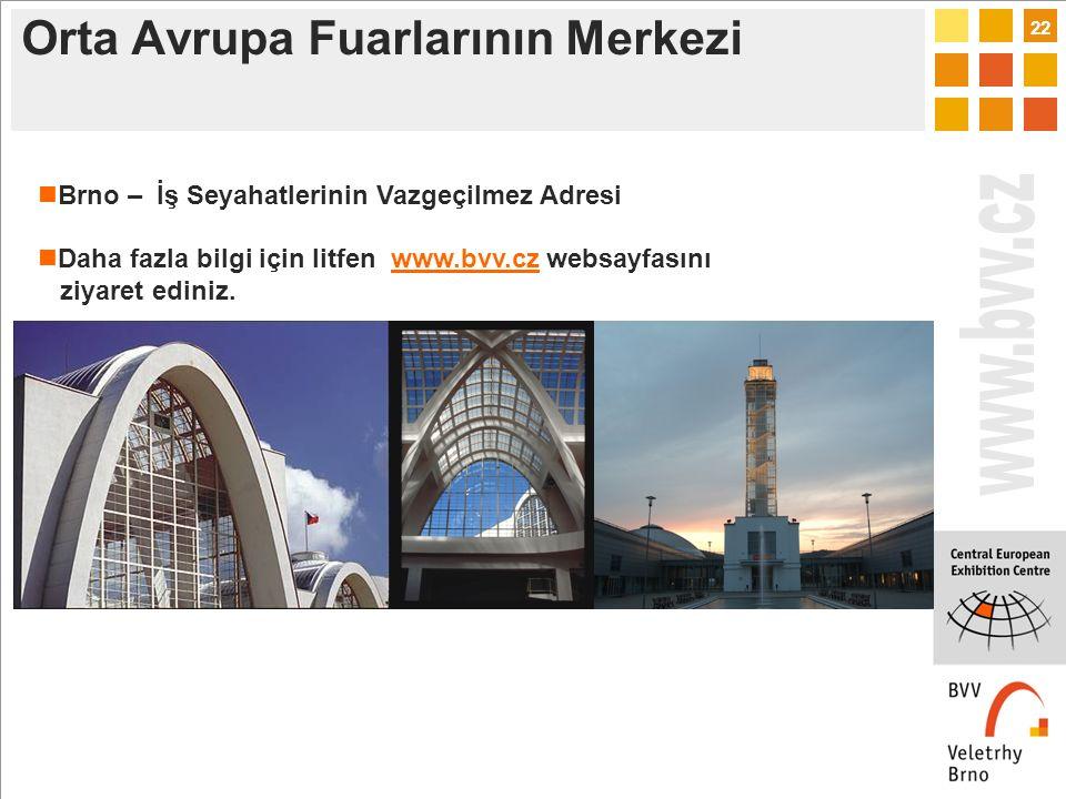 22 Orta Avrupa Fuarlarının Merkezi Brno – İş Seyahatlerinin Vazgeçilmez Adresi Daha fazla bilgi için litfen www.bvv.cz websayfasınıwww.bvv.cz ziyaret ediniz.