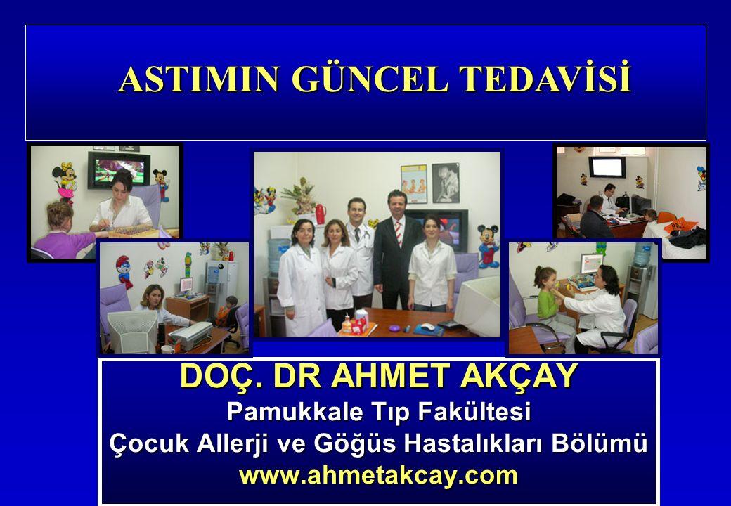 DOÇ. DR AHMET AKÇAY Pamukkale Tıp Fakültesi Çocuk Allerji ve Göğüs Hastalıkları Bölümü www.ahmetakcay.com ASTIMIN GÜNCEL TEDAVİSİ