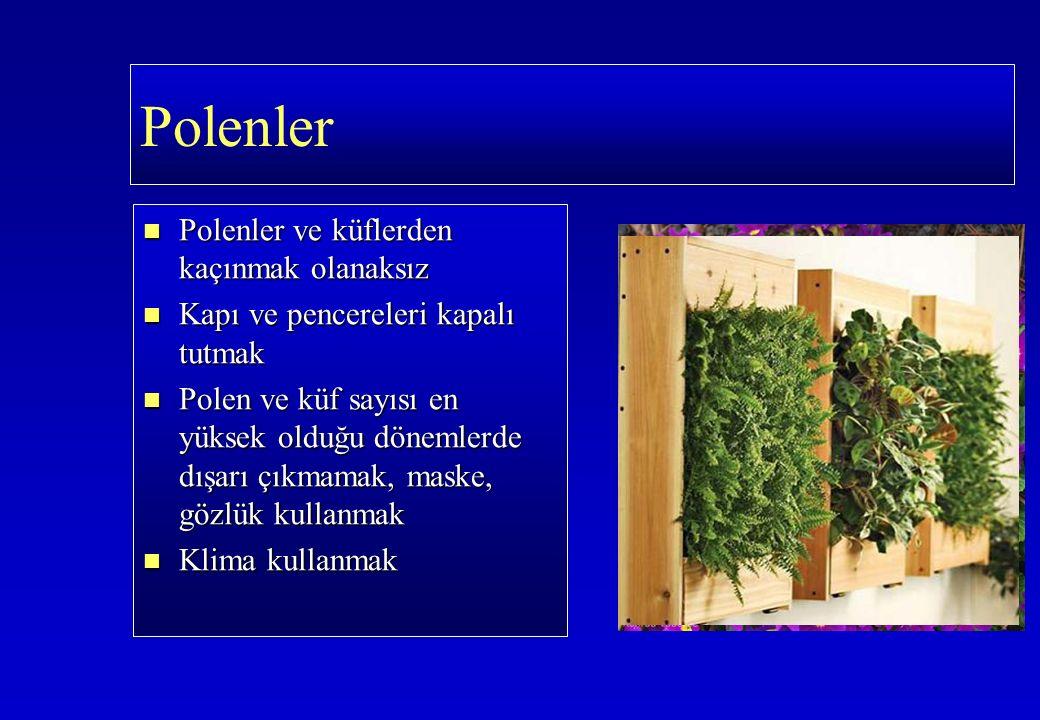 Polenler Polenler ve küflerden kaçınmak olanaksız Polenler ve küflerden kaçınmak olanaksız Kapı ve pencereleri kapalı tutmak Kapı ve pencereleri kapalı tutmak Polen ve küf sayısı en yüksek olduğu dönemlerde dışarı çıkmamak, maske, gözlük kullanmak Polen ve küf sayısı en yüksek olduğu dönemlerde dışarı çıkmamak, maske, gözlük kullanmak Klima kullanmak Klima kullanmak