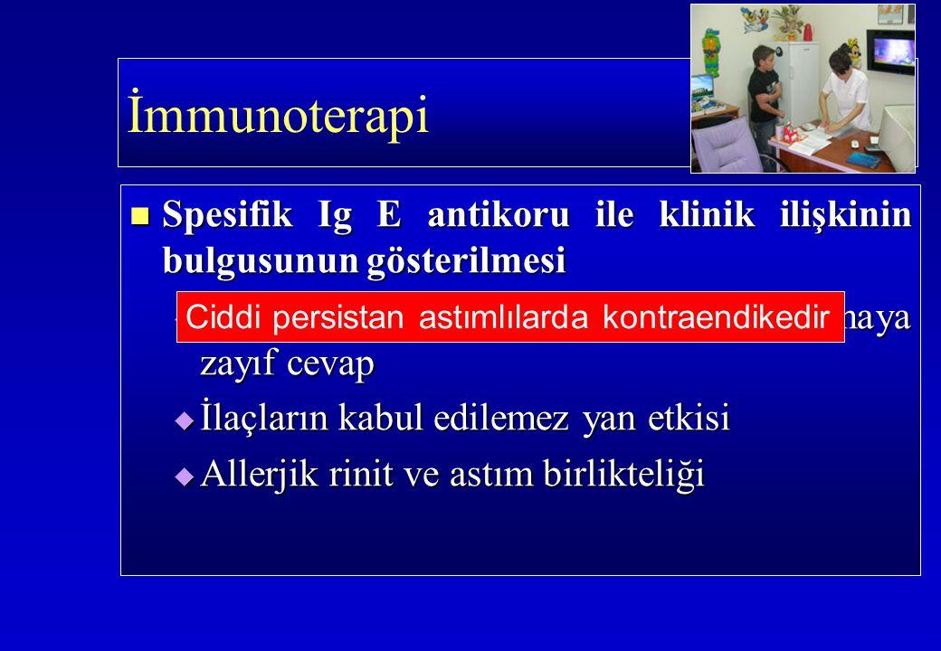 İmmunoterapi Spesifik Ig E antikoru ile klinik ilişkinin bulgusunun gösterilmesi Spesifik Ig E antikoru ile klinik ilişkinin bulgusunun gösterilmesi  Farmakoterapi veya allerjenden kaçınmaya zayıf cevap  İlaçların kabul edilemez yan etkisi  Allerjik rinit ve astım birlikteliği Ciddi persistan astımlılarda kontraendikedir