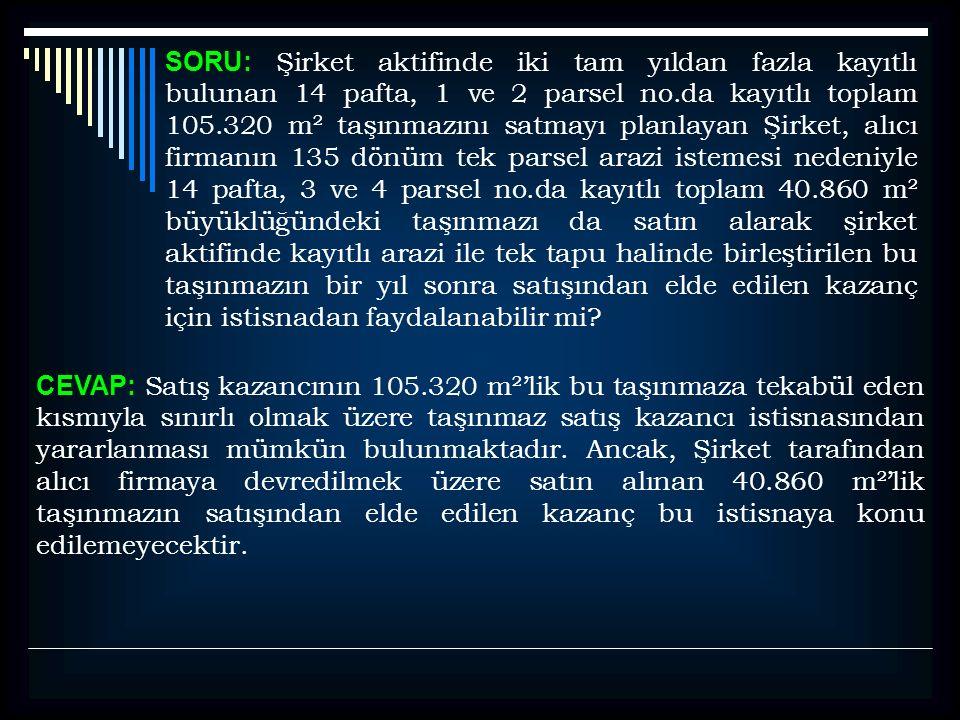 SORU: Şirket aktifinde iki tam yıldan fazla kayıtlı bulunan 14 pafta, 1 ve 2 parsel no.da kayıtlı toplam 105.320 m² taşınmazını satmayı planlayan Şirk