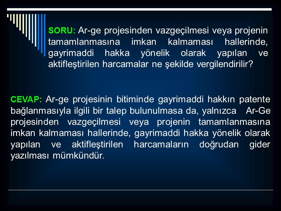 SORU: Ar-ge projesinden vazgeçilmesi veya projenin tamamlanmasına imkan kalmaması hallerinde, gayrimaddi hakka yönelik olarak yapılan ve aktifleştiril