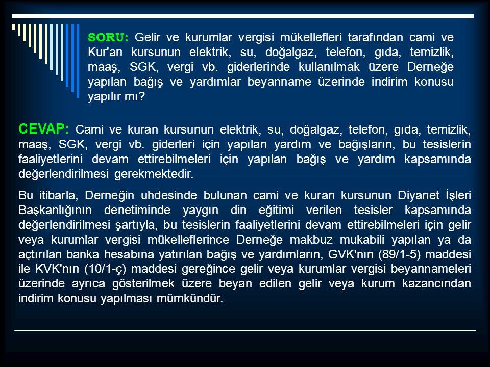 SORU: Gelir ve kurumlar vergisi mükellefleri tarafından cami ve Kur'an kursunun elektrik, su, doğalgaz, telefon, gıda, temizlik, maaş, SGK, vergi vb.