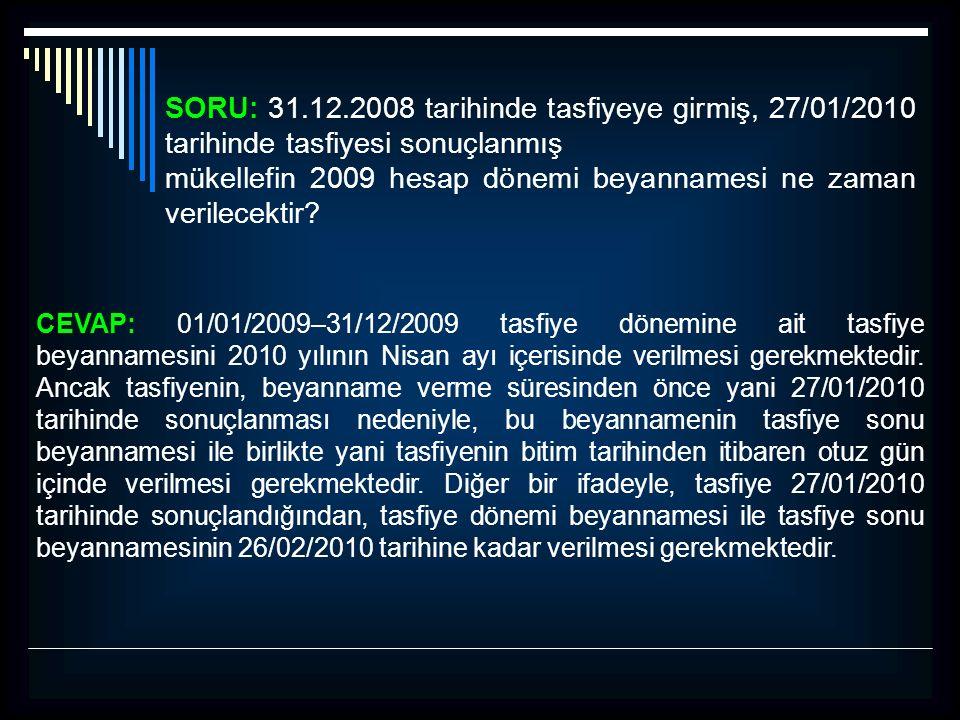 SORU: 31.12.2008 tarihinde tasfiyeye girmiş, 27/01/2010 tarihinde tasfiyesi sonuçlanmış mükellefin 2009 hesap dönemi beyannamesi ne zaman verilecektir.