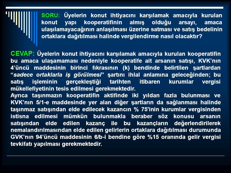 SORU: Üyelerin konut ihtiyacını karşılamak amacıyla kurulan konut yapı kooperatifinin almış olduğu arsayı, amaca ulaşılamayacağının anlaşılması üzerin
