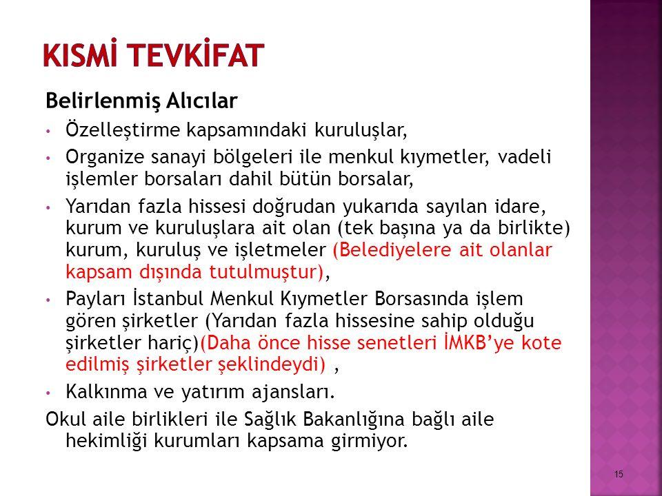 Belirlenmiş Alıcılar Özelleştirme kapsamındaki kuruluşlar, Organize sanayi bölgeleri ile menkul kıymetler, vadeli işlemler borsaları dahil bütün borsalar, Yarıdan fazla hissesi doğrudan yukarıda sayılan idare, kurum ve kuruluşlara ait olan (tek başına ya da birlikte) kurum, kuruluş ve işletmeler (Belediyelere ait olanlar kapsam dışında tutulmuştur), Payları İstanbul Menkul Kıymetler Borsasında işlem gören şirketler (Yarıdan fazla hissesine sahip olduğu şirketler hariç)(Daha önce hisse senetleri İMKB'ye kote edilmiş şirketler şeklindeydi), Kalkınma ve yatırım ajansları.
