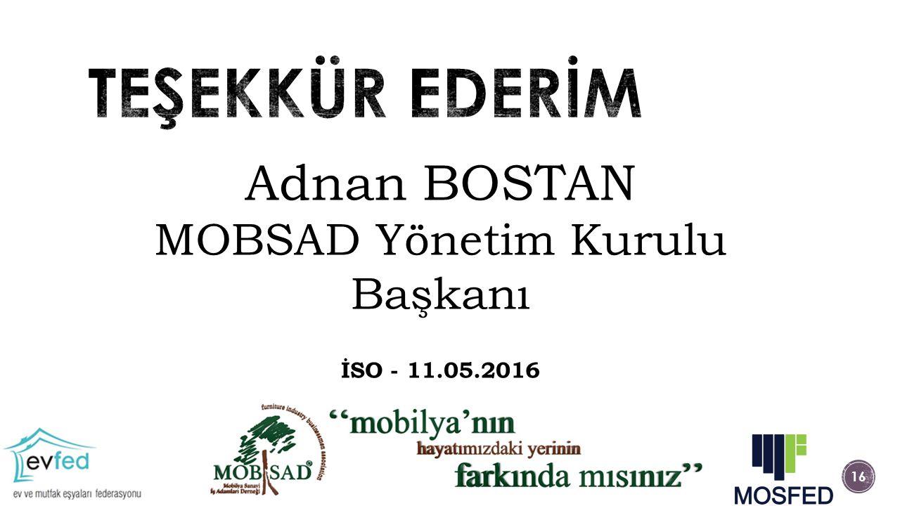 Adnan BOSTAN MOBSAD Yönetim Kurulu Başkanı İSO - 11.05.2016 16