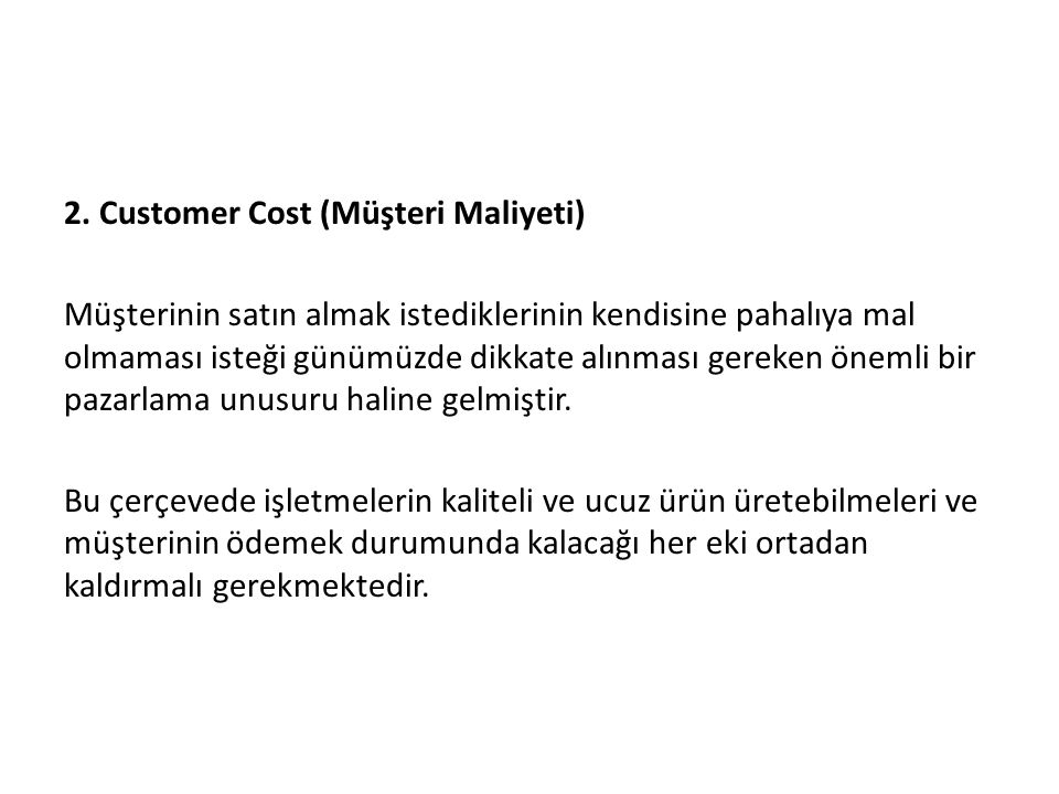 2. Customer Cost (Müşteri Maliyeti) Müşterinin satın almak istediklerinin kendisine pahalıya mal olmaması isteği günümüzde dikkate alınması gereken ön