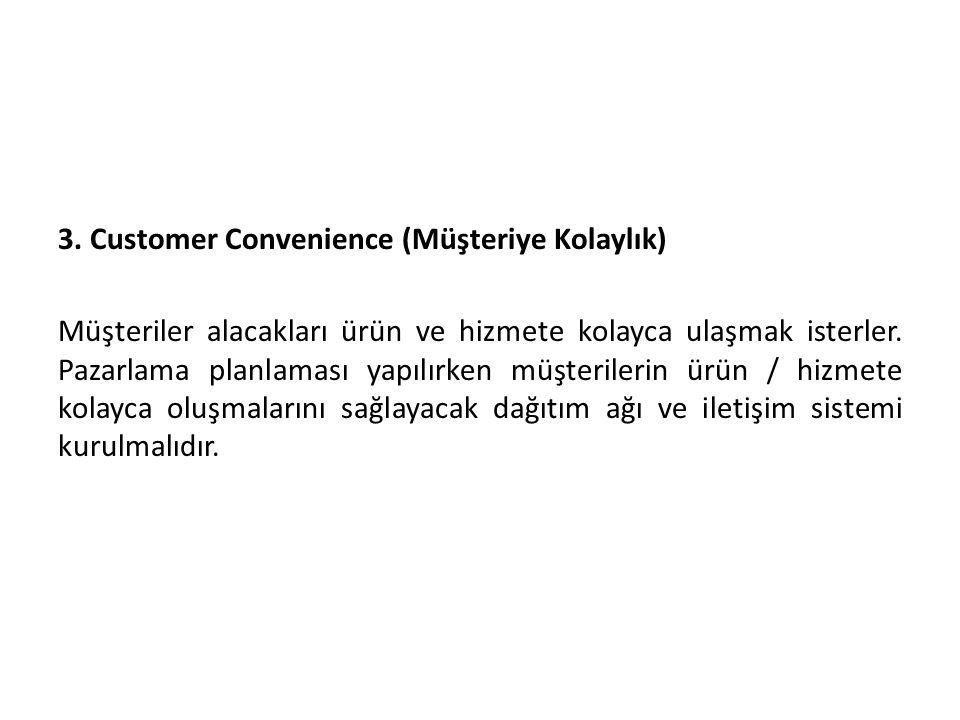 3. Customer Convenience (Müşteriye Kolaylık) Müşteriler alacakları ürün ve hizmete kolayca ulaşmak isterler. Pazarlama planlaması yapılırken müşterile
