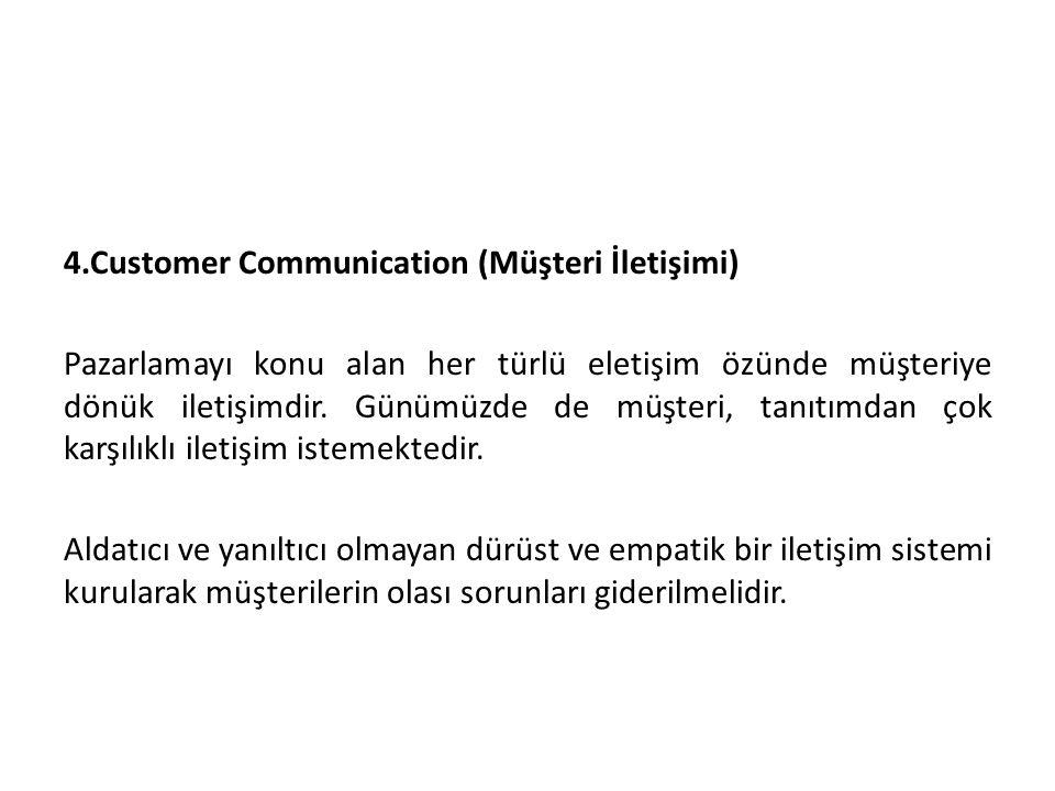 4.Customer Communication (Müşteri İletişimi) Pazarlamayı konu alan her türlü eletişim özünde müşteriye dönük iletişimdir.