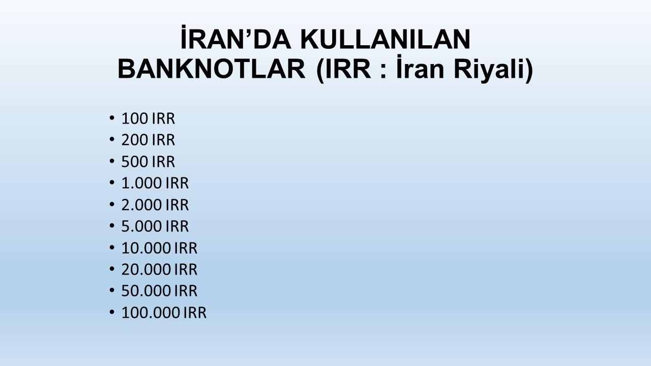 İRAN'DA KULLANILAN BANKNOTLAR (IRR : İran Riyali) 100 IRR 200 IRR 500 IRR 1.000 IRR 2.000 IRR 5.000 IRR 10.000 IRR 20.000 IRR 50.000 IRR 100.000 IRR
