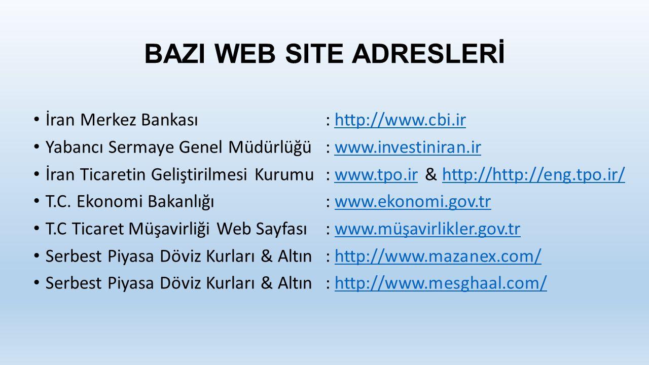 BAZI WEB SITE ADRESLERİ İran Merkez Bankası: http://www.cbi.irhttp://www.cbi.ir Yabancı Sermaye Genel Müdürlüğü: www.investiniran.irwww.investiniran.ir İran Ticaretin Geliştirilmesi Kurumu: www.tpo.ir & http://http://eng.tpo.ir/www.tpo.irhttp://http://eng.tpo.ir/ T.C.