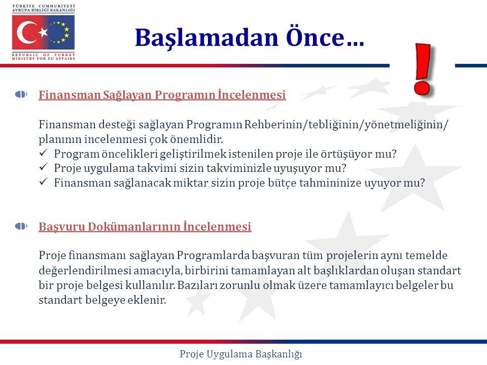 Başlamadan Önce… Finansman Sağlayan Programın İncelenmesi Finansman desteği sağlayan Programın Rehberinin/tebliğinin/yönetmeliğinin/ planının incelenm